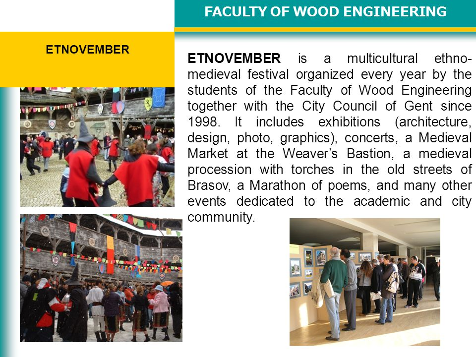 FACULTY OF WOOD ENGINEERING ETNOVEMBER ETNOVEMBER is a multicultural ethno- medieval festival organized every year by the students of the Faculty of Wood Engineering together with the City Council of Gent since 1998.