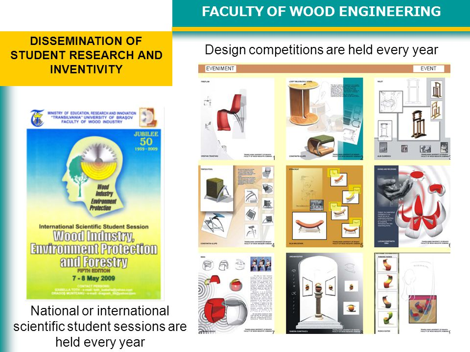 Design competitions are held every year FACULTY OF WOOD ENGINEERING DISSEMINATION OF STUDENT RESEARCH AND INVENTIVITY National or international scientific student sessions are held every year