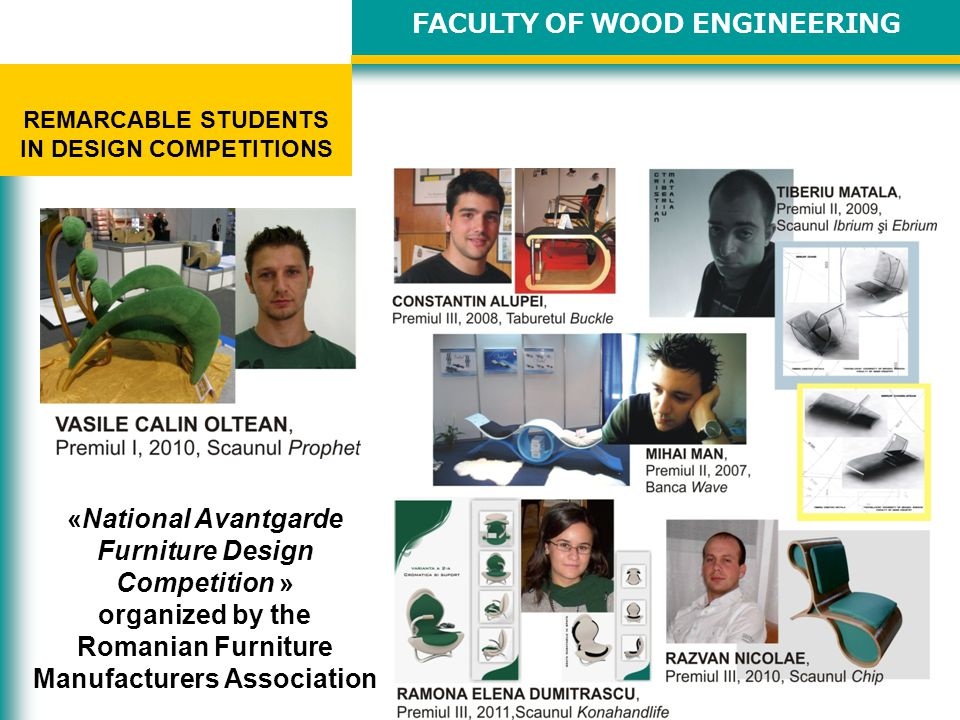 FACULTY OF WOOD ENGINEERING REMARCABLE STUDENTS IN DESIGN COMPETITIONS «National Avantgarde Furniture Design Competition » organized by the Romanian Furniture Manufacturers Association