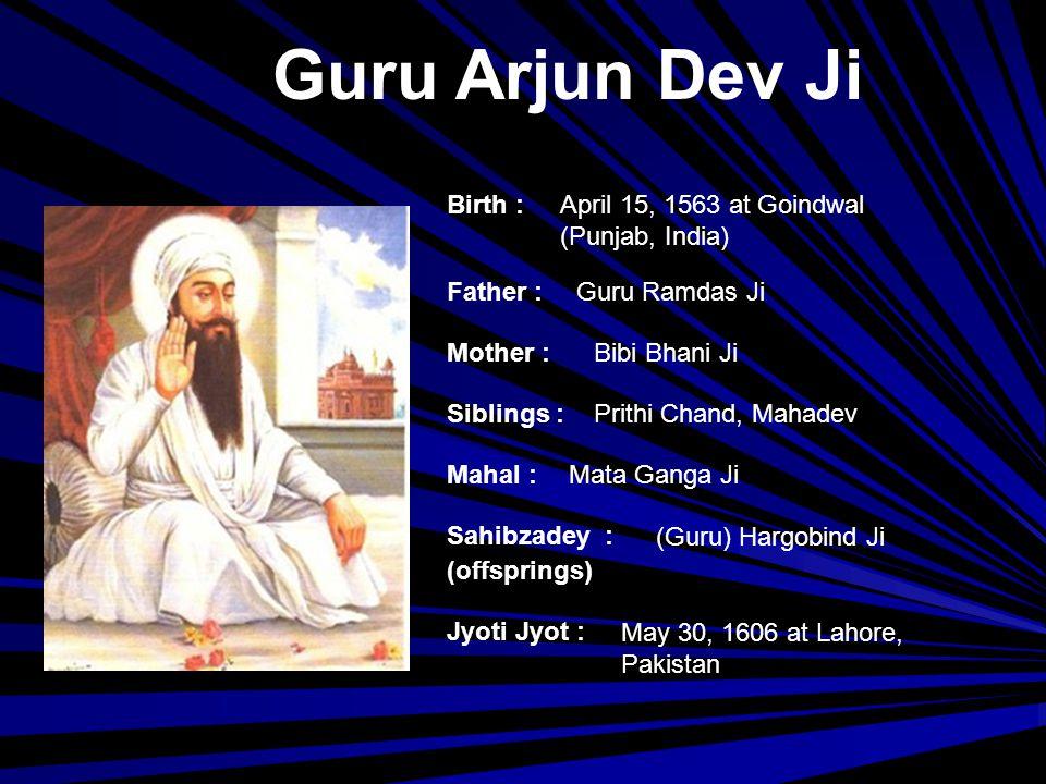 Guru Hargobind Ji Birth : Father : Mother : Mahal : Jyoti Jyot : Sahibzadey : (offsprings) June 19, 1595 at Village Wadali, Amritsar (Punjab, India) Guru Arjun Dev Ji Mata Ganga Ji Mata Nanki Ji, Mata Damodari Ji, Mata Marvahi Ji Baba Gurditta Ji, Bibi Viro Ji, Baba Suraj Mal Ji, Baba Ani Rai Ji, Baba Atal Rai Ji, (Guru) Tegh Bahadur Ji September 7,1644 at Kartarpur Sahib (Pakistan)