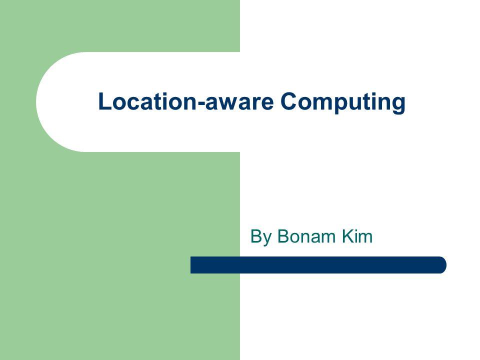 Location-aware Computing By Bonam Kim