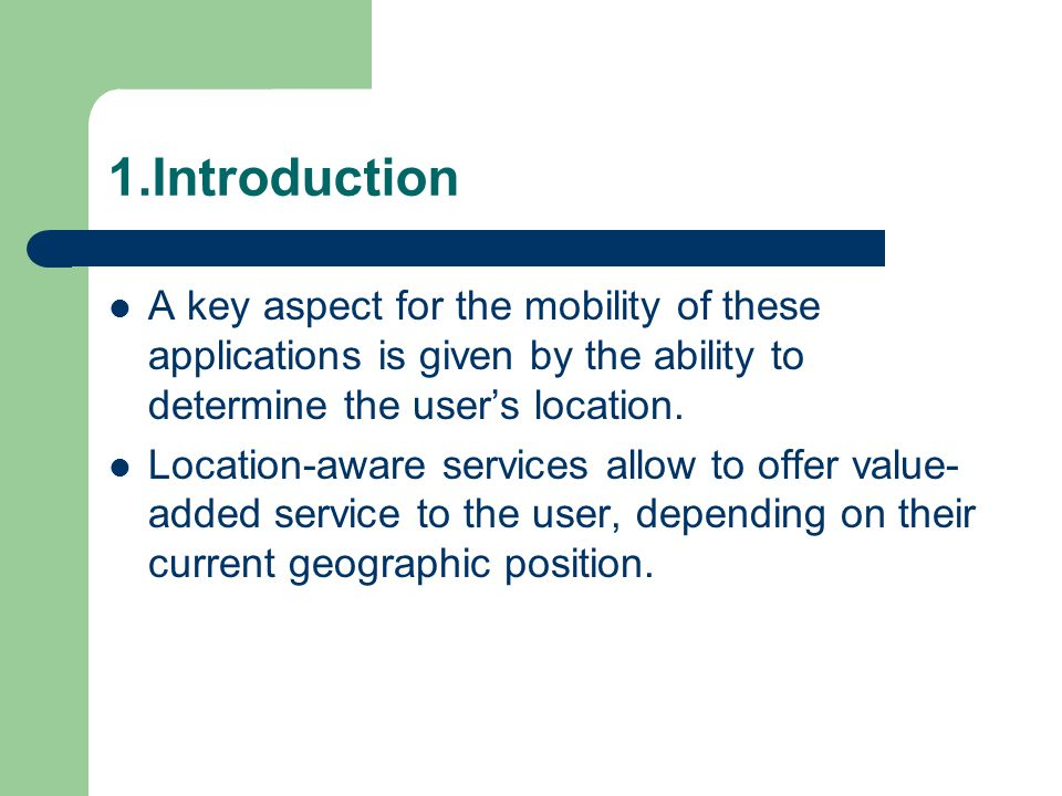 1.Introduction A key aspect for the mobility of these applications is given by the ability to determine the user's location.
