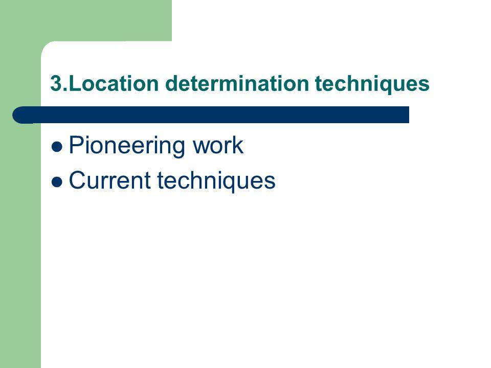 3.Location determination techniques Pioneering work Current techniques