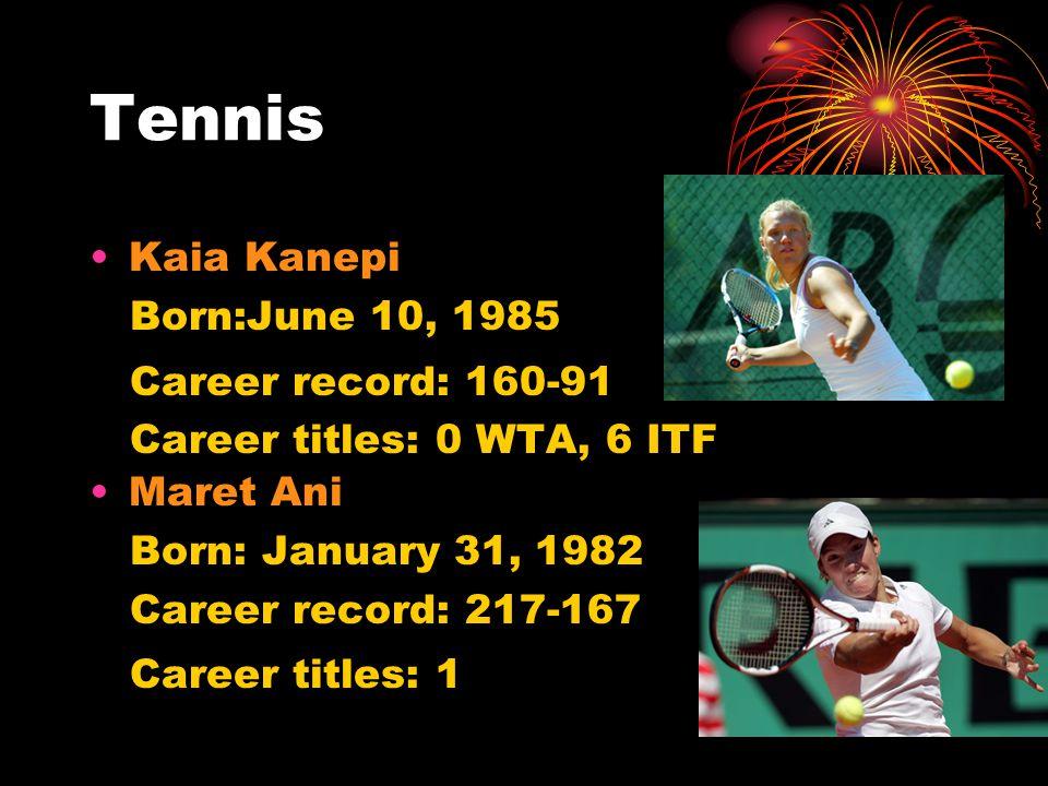 Tennis Kaia Kanepi Born:June 10, 1985 Career record: 160-91 Career titles: 0 WTA, 6 ITF Maret Ani Born: January 31, 1982 Career record: 217-167 Career