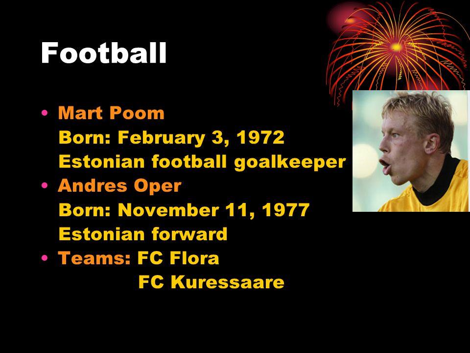 Football Mart Poom Born: February 3, 1972 Estonian football goalkeeper Andres Oper Born: November 11, 1977 Estonian forward Teams: FC Flora FC Kuressaare