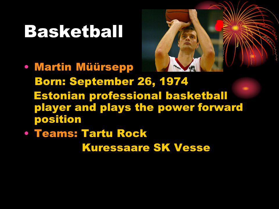 Basketball Martin Müürsepp Born: September 26, 1974 Estonian professional basketball player and plays the power forward position Teams: Tartu Rock Kuressaare SK Vesse