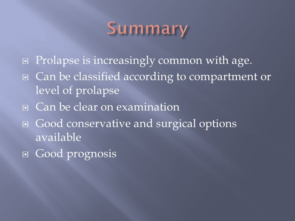  Prolapse is increasingly common with age.