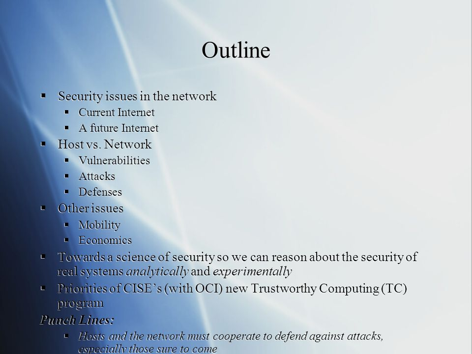 Outline  Security issues in the network  Current Internet  A future Internet  Host vs.