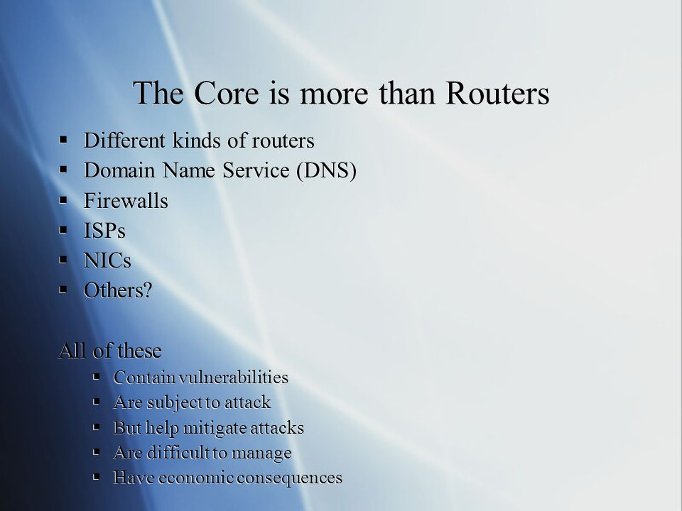 The Core is more than Routers  Different kinds of routers  Domain Name Service (DNS)  Firewalls  ISPs  NICs  Others.