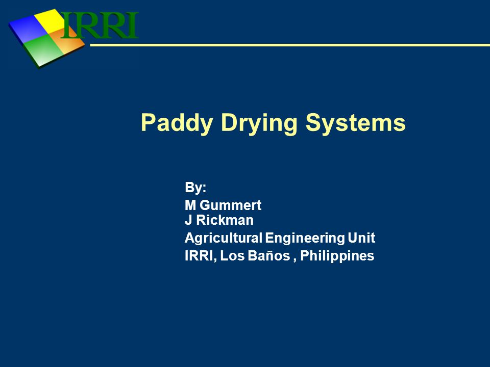 Other drying systems First stage dryers – Fluidized bed dryer – Rotary drum dryer Low-temperature dryer (often second stage dryer) – In-store dryer – Aeration facilities
