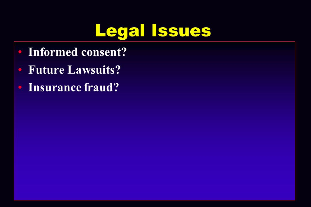 Legal Issues Informed consent Future Lawsuits Insurance fraud