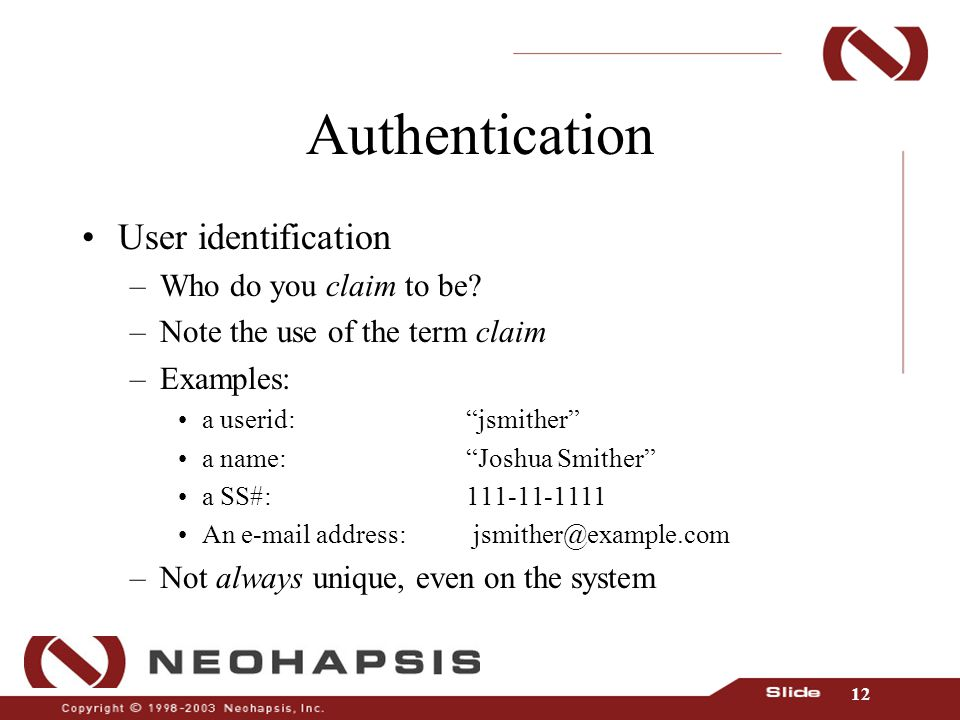 12 Authentication User identification –Who do you claim to be.