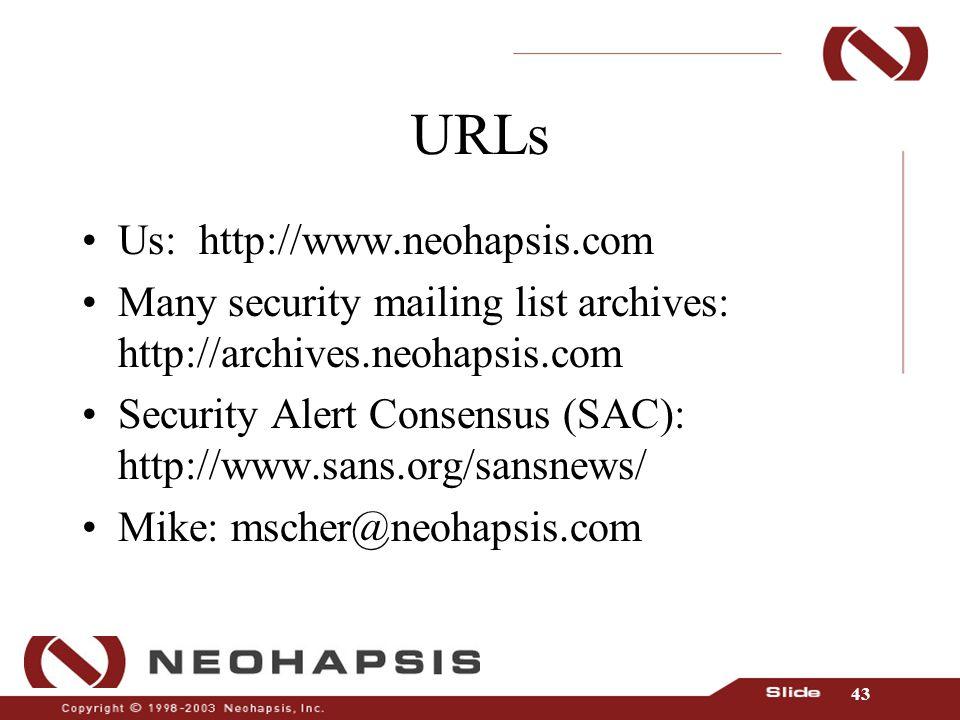 43 URLs Us: http://www.neohapsis.com Many security mailing list archives: http://archives.neohapsis.com Security Alert Consensus (SAC): http://www.san