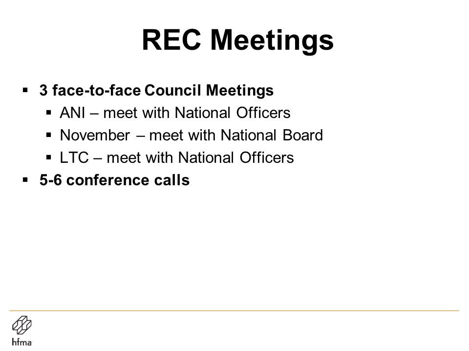 REC Meetings  3 face-to-face Council Meetings  ANI – meet with National Officers  November – meet with National Board  LTC – meet with National Officers  5-6 conference calls