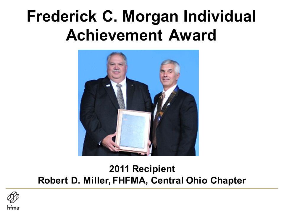 Frederick C. Morgan Individual Achievement Award 2011 Recipient Robert D. Miller, FHFMA, Central Ohio Chapter