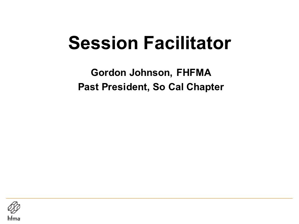 Session Facilitator Gordon Johnson, FHFMA Past President, So Cal Chapter
