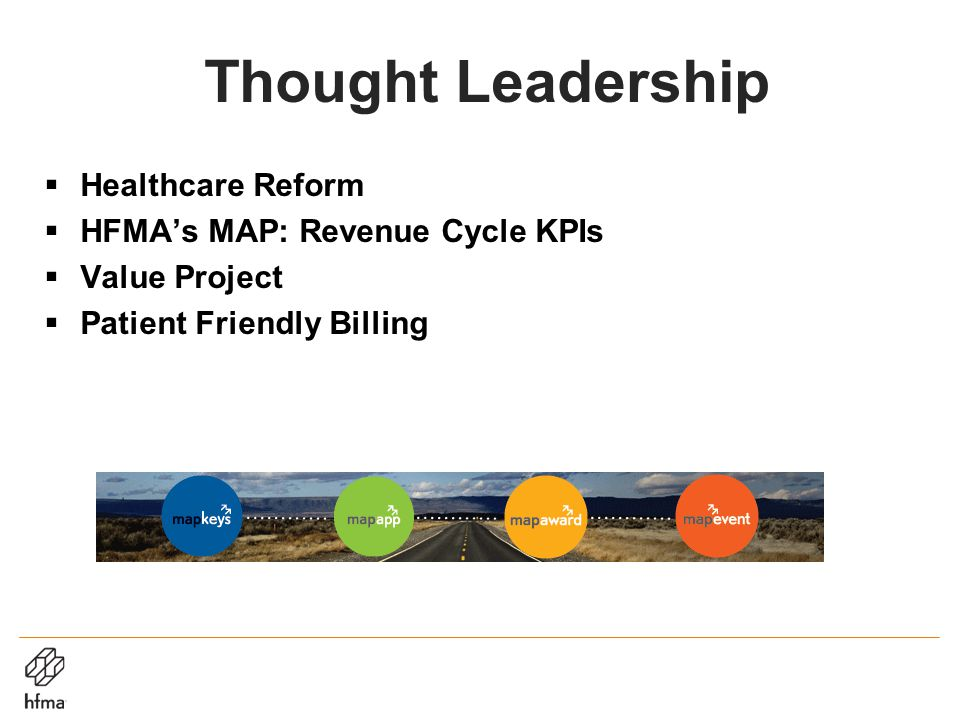 Thought Leadership  Healthcare Reform  HFMA's MAP: Revenue Cycle KPIs  Value Project  Patient Friendly Billing