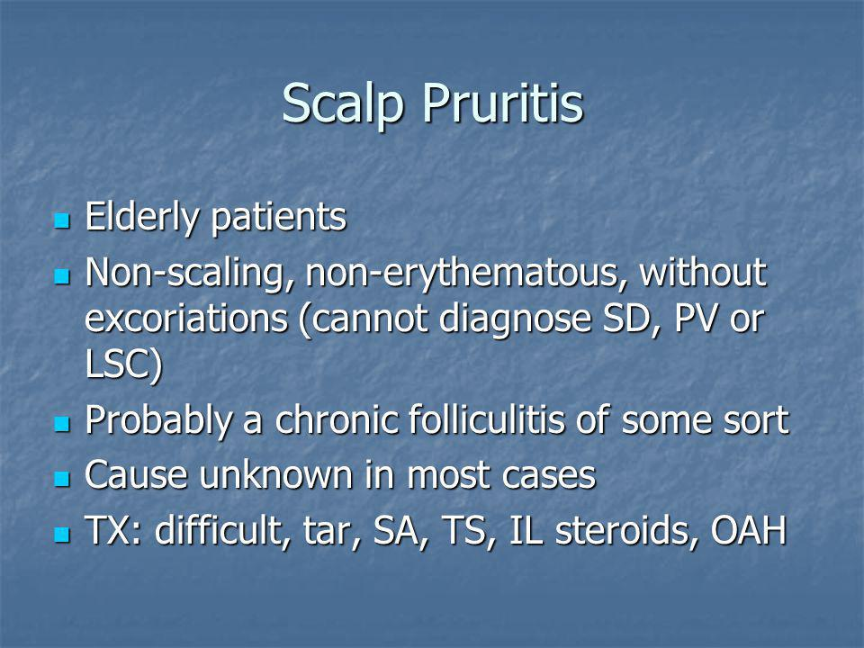 Scalp Pruritis Elderly patients Elderly patients Non-scaling, non-erythematous, without excoriations (cannot diagnose SD, PV or LSC) Non-scaling, non-