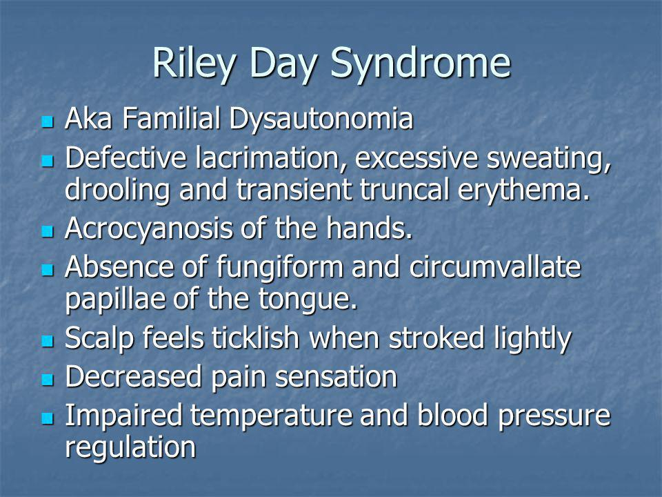 Riley Day Syndrome Aka Familial Dysautonomia Aka Familial Dysautonomia Defective lacrimation, excessive sweating, drooling and transient truncal eryth