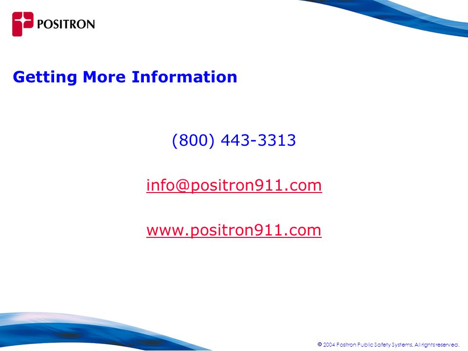  2004 Positron Public Safety Systems. All rights reserved.