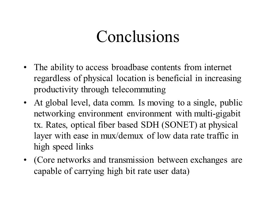 Conclusions The ability to access broadbase contents from internet regardless of physical location is beneficial in increasing productivity through telecommuting At global level, data comm.