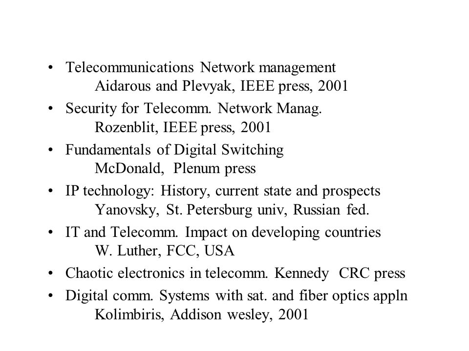 Telecommunications Network management Aidarous and Plevyak, IEEE press, 2001 Security for Telecomm.