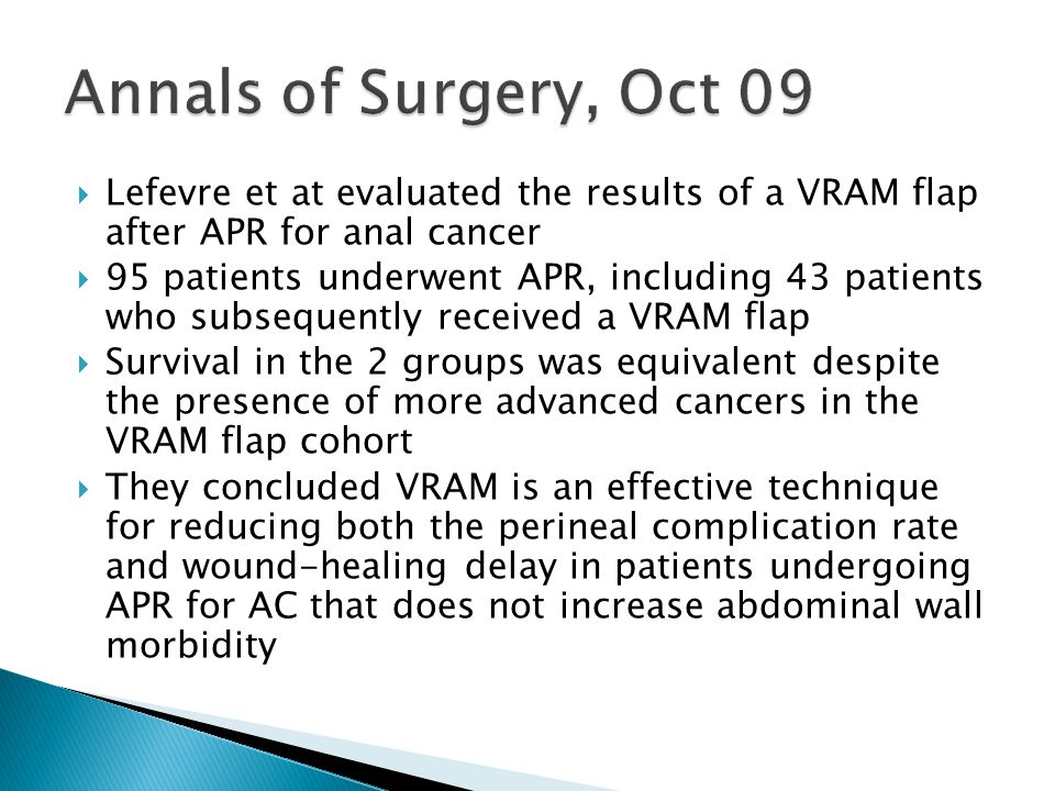  Lefevre et at evaluated the results of a VRAM flap after APR for anal cancer  95 patients underwent APR, including 43 patients who subsequently rec