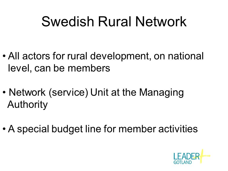 All actors for rural development, on national level, can be members Network (service) Unit at the Managing Authority A special budget line for member activities Swedish Rural Network