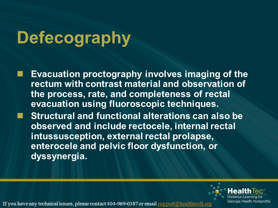 Defecography Evacuation proctography involves imaging of the rectum with contrast material and observation of the process, rate, and completeness of r