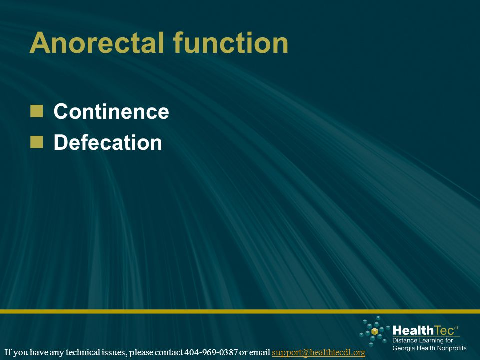 Anorectal function Continence Defecation If you have any technical issues, please contact 404-969-0387 or email support@healthtecdl.orgsupport@healthtecdl.org