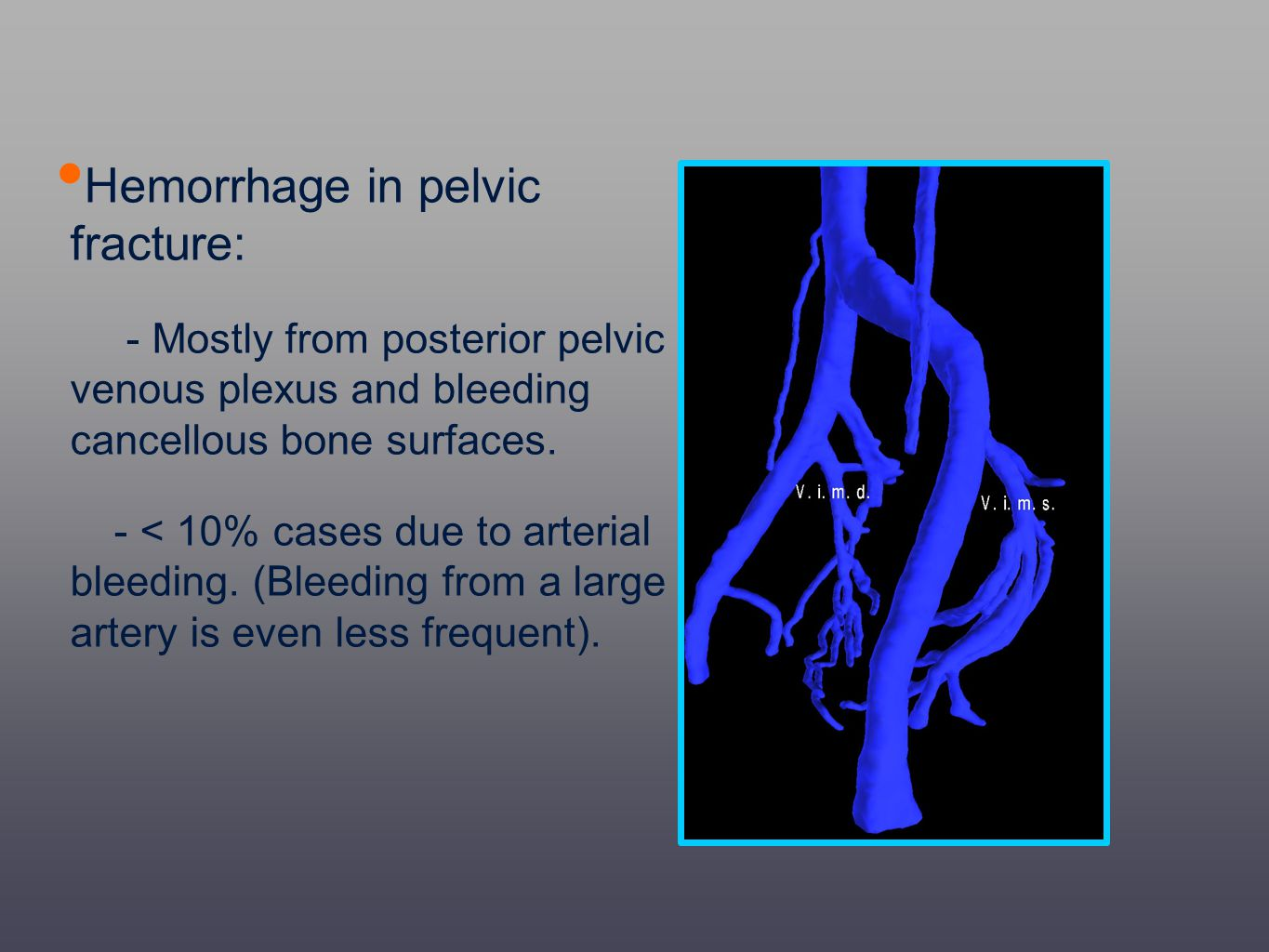Hemorrhage in pelvic fracture: - Mostly from posterior pelvic venous plexus and bleeding cancellous bone surfaces. - < 10% cases due to arterial bleed