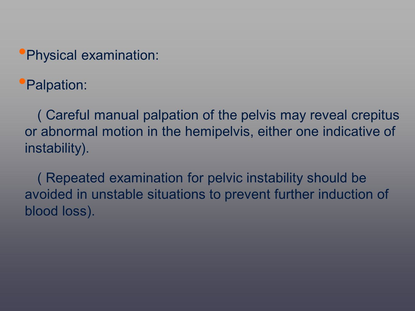 Physical examination: Palpation: ( Careful manual palpation of the pelvis may reveal crepitus or abnormal motion in the hemipelvis, either one indicat