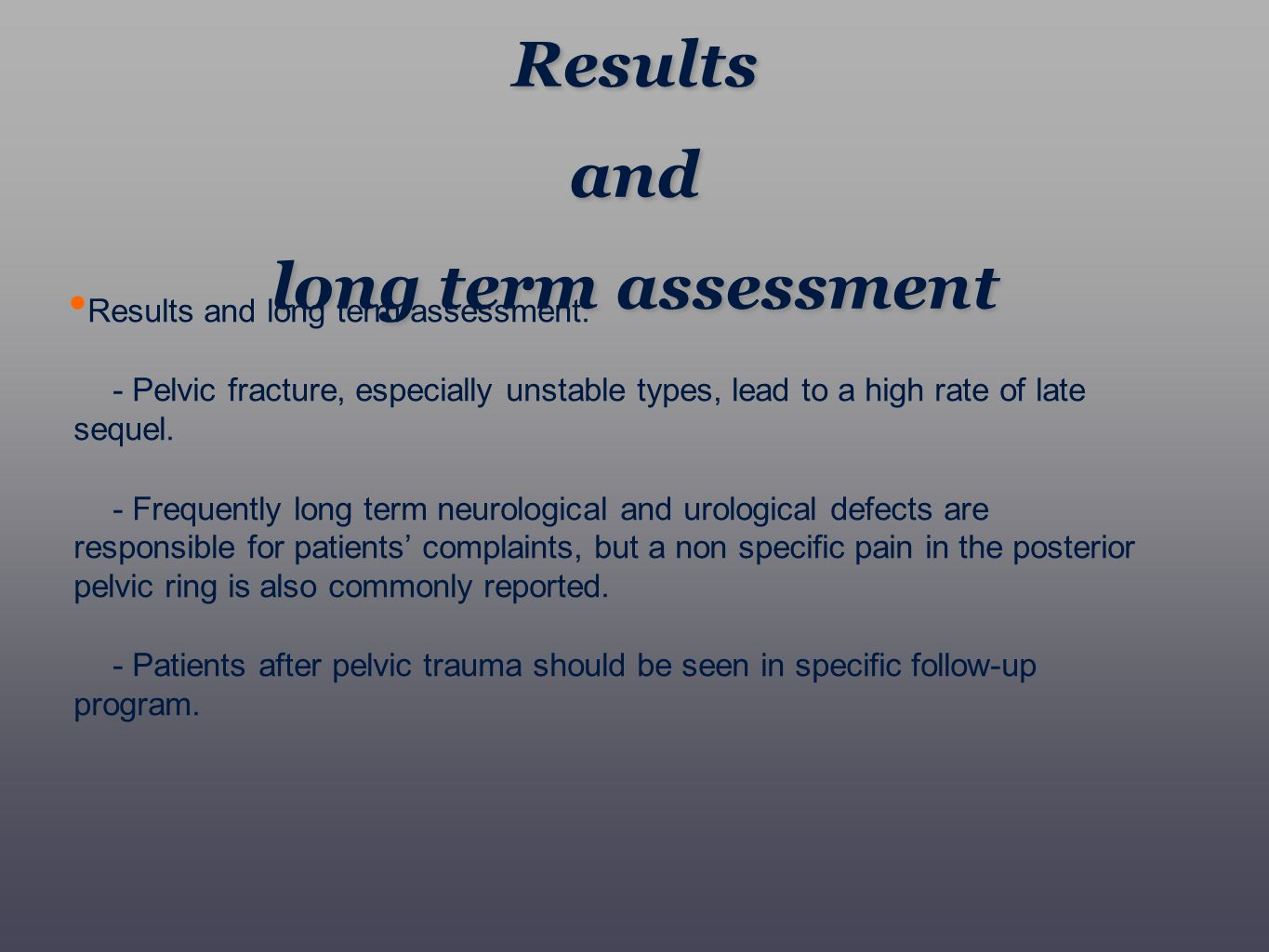 Results and long term assessment Results and long term assessment Results and long term assessment: - Pelvic fracture, especially unstable types, lead