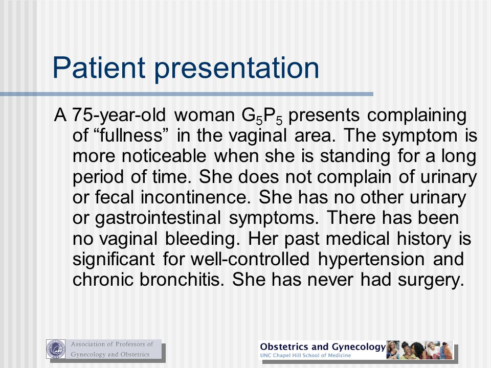 """Patient presentation A 75-year-old woman G 5 P 5 presents complaining of """"fullness"""" in the vaginal area. The symptom is more noticeable when she is st"""