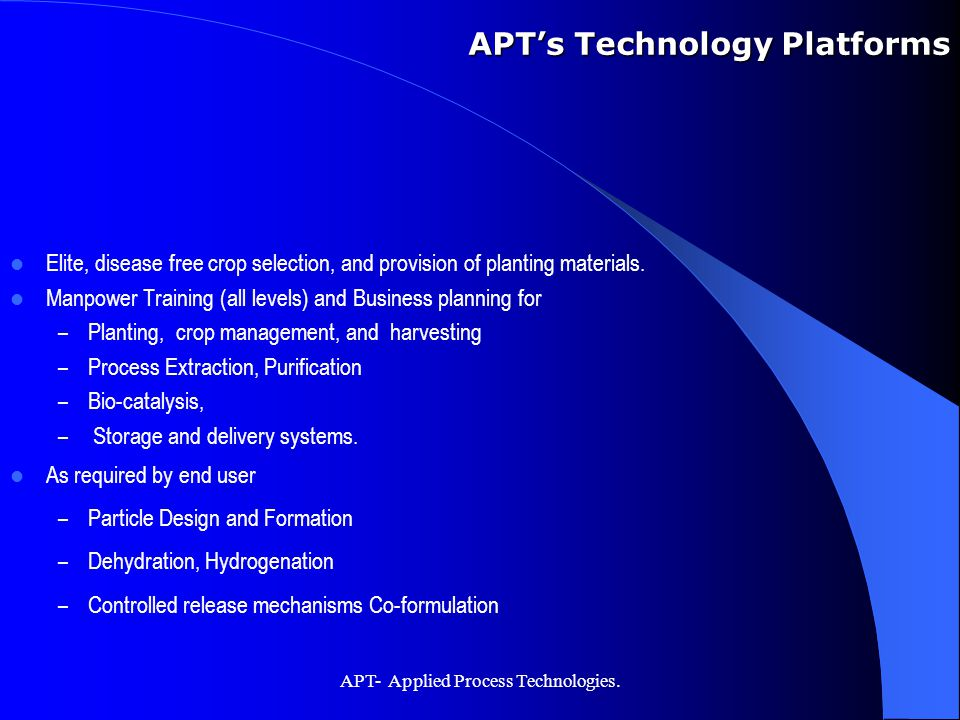 APT- Applied Process Technologies. Elite, disease free crop selection, and provision of planting materials. Manpower Training (all levels) and Busines