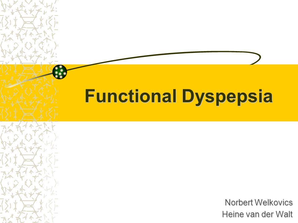 Functional Dyspepsia Norbert Welkovics Heine van der Walt