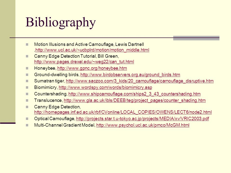 Bibliography Motion Illusions and Active Camouflage, Lewis Dartnell,http://www.ucl.ac.uk/~ucbplrd/motion/motion_middle.htmlhttp://www.ucl.ac.uk/~ucbpl
