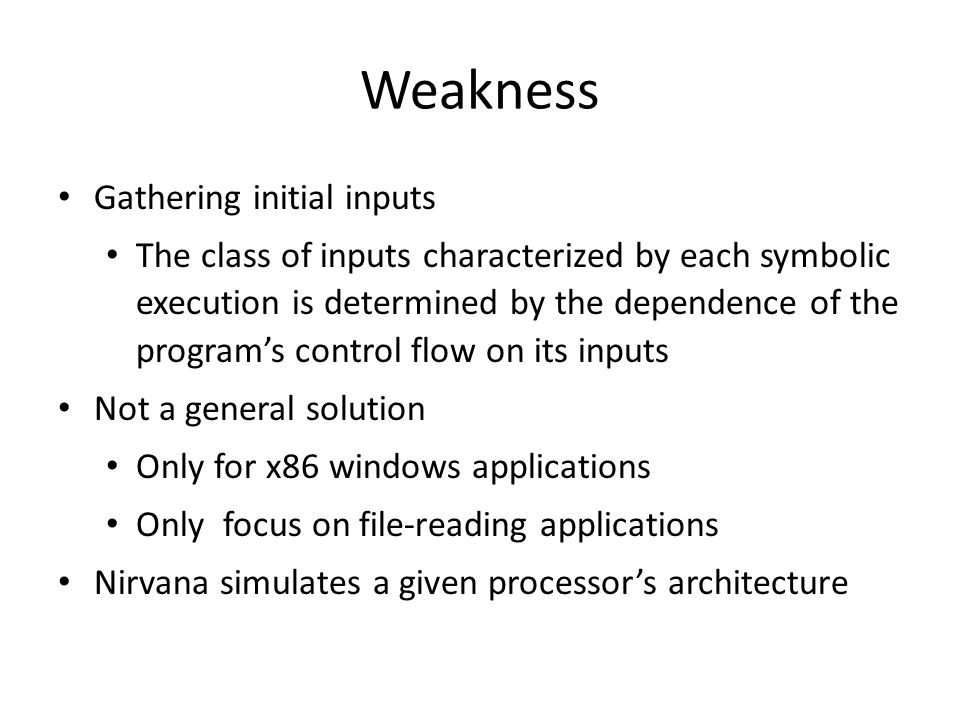 Weakness Gathering initial inputs The class of inputs characterized by each symbolic execution is determined by the dependence of the program's contro