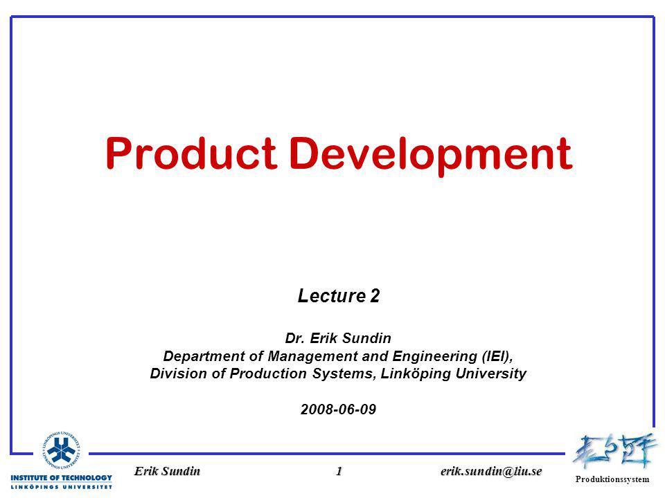 Produktionssystem Erik Sundin1erik.sundin@liu.se Product Development Lecture 2 Dr.