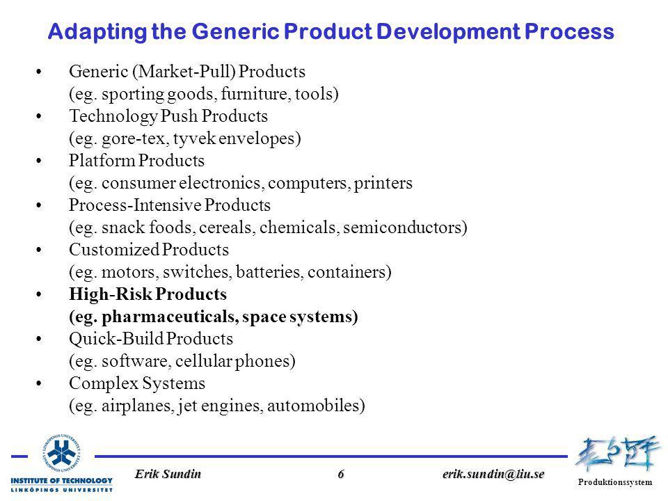 Produktionssystem Erik Sundin6erik.sundin@liu.se Adapting the Generic Product Development Process Generic (Market-Pull) Products (eg.