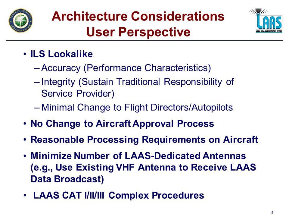 29 LAAS CAT I Program Schedule RFI (SPEC/Schedule) Draft RFO Final RFO LAAS Business Case Contract Award System Development (18 – 24 Months) LRIP Deliveries DT&E (5 Months) OT&E (5 Months) IOC (Commissioned) Production FY01FY02FY03FY04FY05FY06 4th Q 10/023/04 8/01 1/02 4/02 5/03 8/036/02 9/04 1/05 10/042/05 6/05 9/05