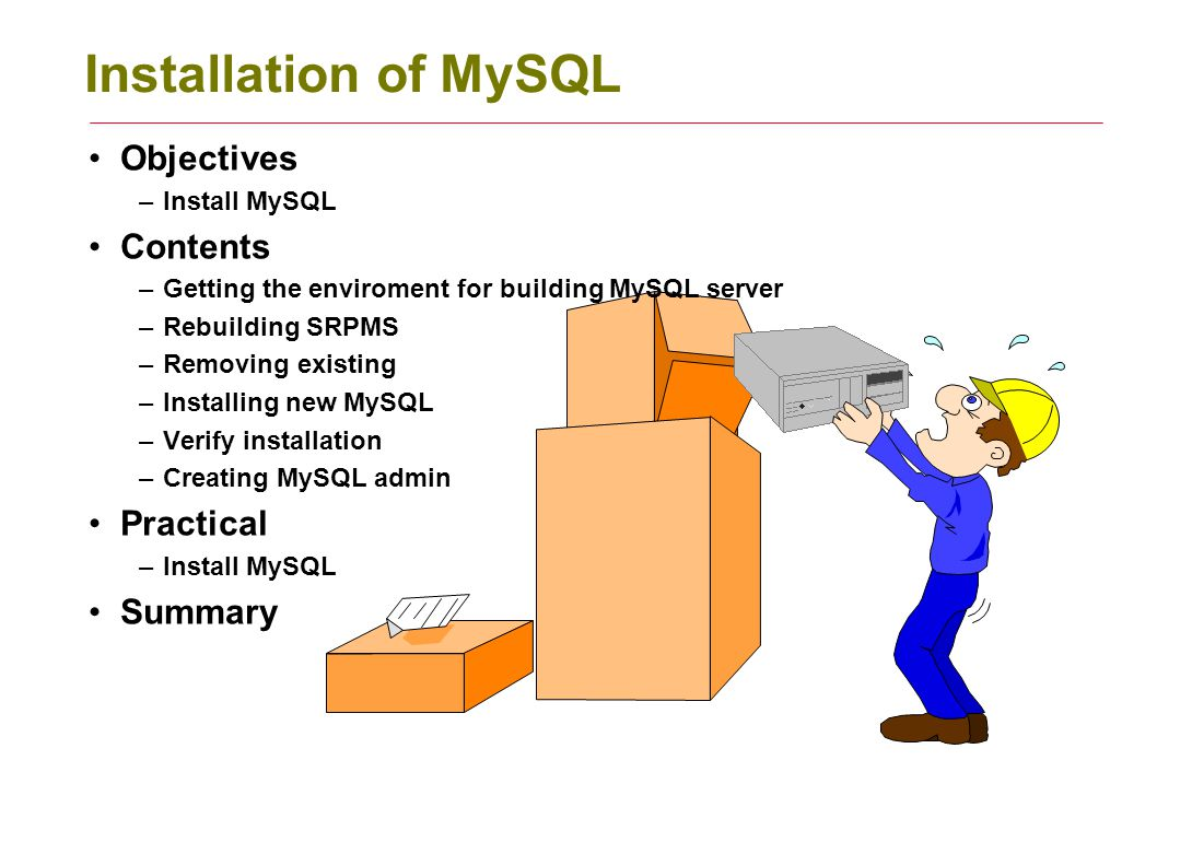 Installation of MySQL Objectives –Install MySQL Contents –Getting the enviroment for building MySQL server –Rebuilding SRPMS –Removing existing –Insta