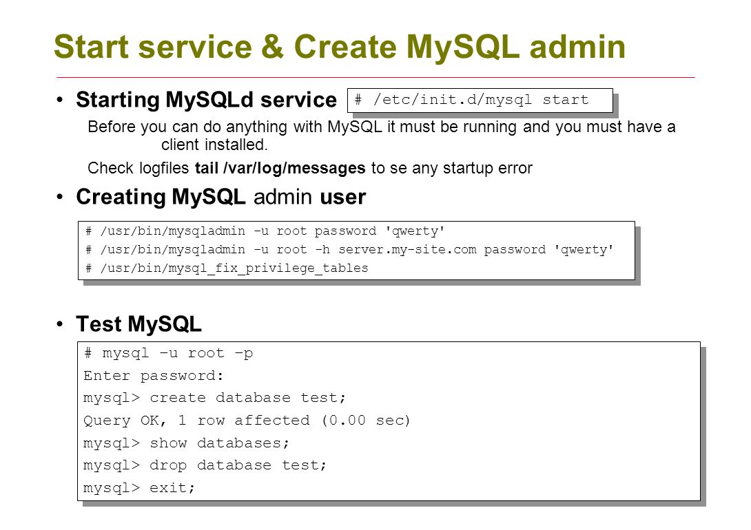 Start service & Create MySQL admin Starting MySQLd service Before you can do anything with MySQL it must be running and you must have a client installed.