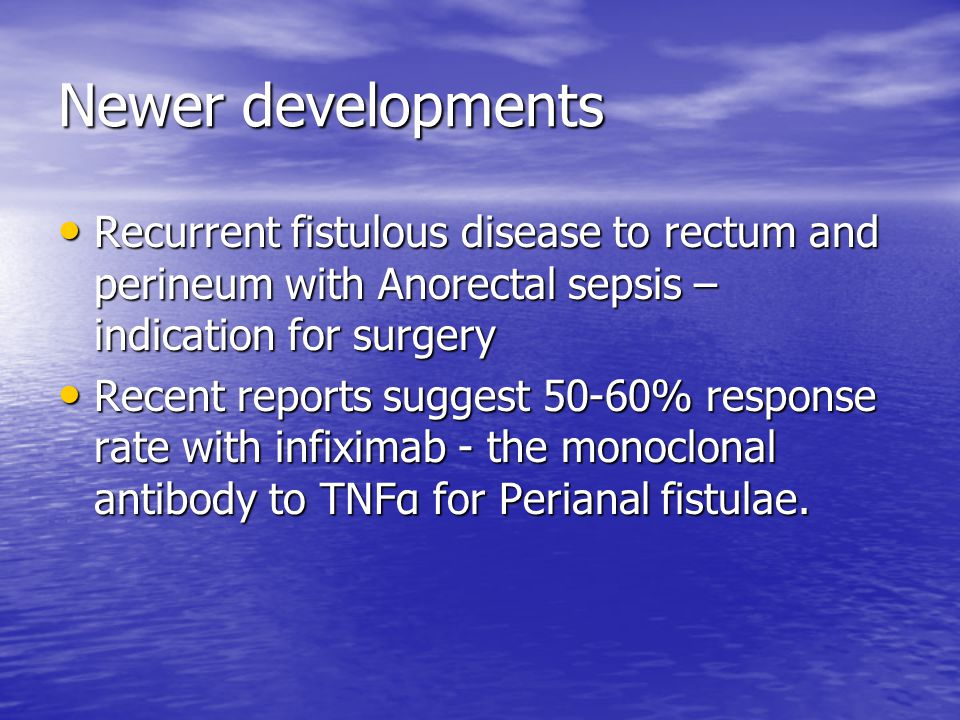 Newer developments Recurrent fistulous disease to rectum and perineum with Anorectal sepsis – indication for surgery Recurrent fistulous disease to re