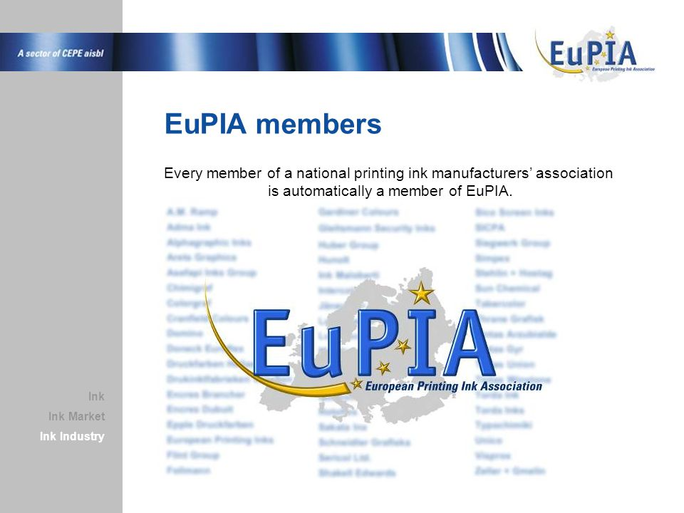 EuPIA members Ink Market Ink Industry Ink Every member of a national printing ink manufacturers' association is automatically a member of EuPIA.