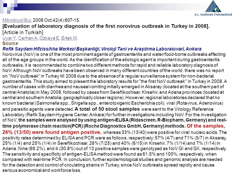 Mikrobiyol Bul.Mikrobiyol Bul. 2008 Oct;42(4):607-15. [ Evaluation of laboratory diagnosis of the first norovirus outbreak in Turkey in 2008]. [Articl