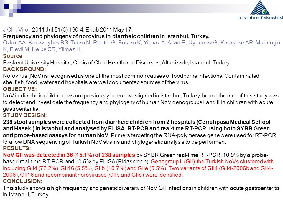 J Clin Virol.J Clin Virol. 2011 Jul;51(3):160-4. Epub 2011 May 17. Frequency and phylogeny of norovirus in diarrheic children in Istanbul, Turkey. Ozk