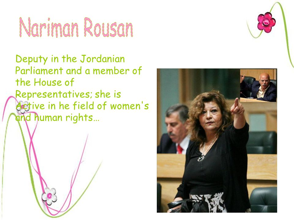 Deputy in the Jordanian Parliament and a member of the House of Representatives; she is Active in he field of women s and human rights…
