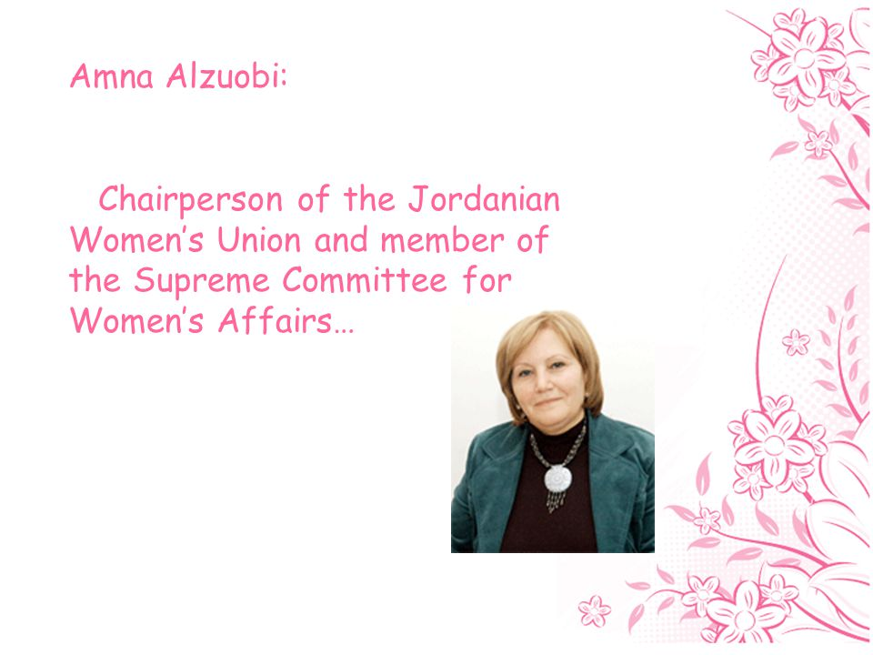 Amna Alzuobi: Chairperson of the Jordanian Women's Union and member of the Supreme Committee for Women's Affairs…