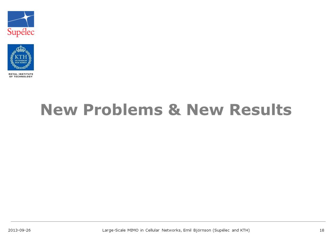 2013-09-26Large-Scale MIMO in Cellular Networks, Emil Björnson (Supélec and KTH)18 New Problems & New Results